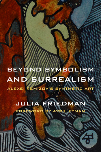 Beyond Symbolism and Surrealism: Alexei Remizov's Synthetic Art by Julia Friedman